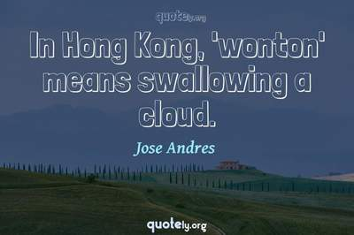 Photo Quote of In Hong Kong, 'wonton' means swallowing a cloud.