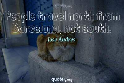 Photo Quote of People travel north from Barcelona, not south.