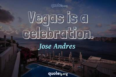 Photo Quote of Vegas is a celebration.