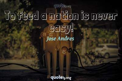 Photo Quote of To feed a nation is never easy!