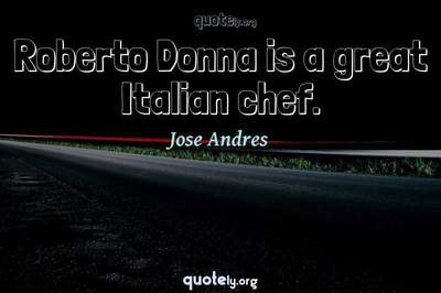 Photo Quote of Roberto Donna is a great Italian chef.