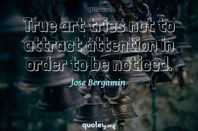 Photo Quote of True art tries not to attract attention in order to be noticed.