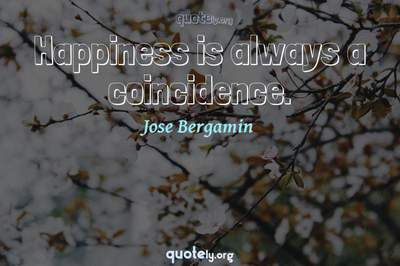 Photo Quote of Happiness is always a coincidence.