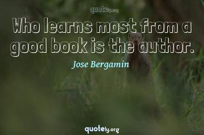 Photo Quote of Who learns most from a good book is the author.
