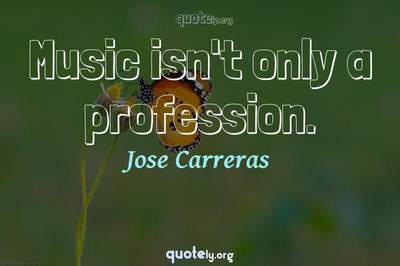 Photo Quote of Music isn't only a profession.