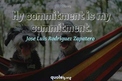 Photo Quote of My commitment is my commitment.