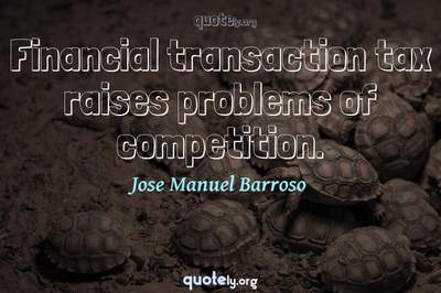 Photo Quote of Financial transaction tax raises problems of competition.