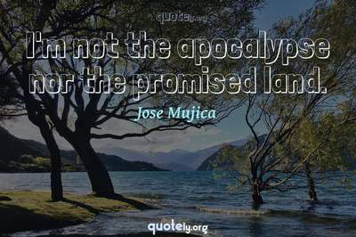 Photo Quote of I'm not the apocalypse nor the promised land.