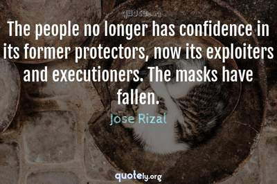 Photo Quote of The people no longer has confidence in its former protectors, now its exploiters and executioners. The masks have fallen.