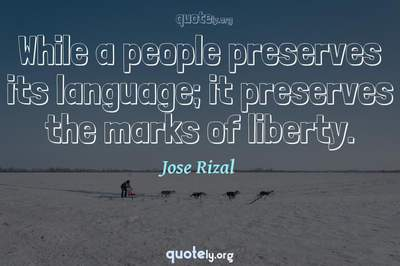 Photo Quote of While a people preserves its language; it preserves the marks of liberty.