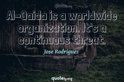 Photo Quote of Al-Qaida is a worldwide organization. It's a continuous threat.
