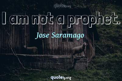 Photo Quote of I am not a prophet.