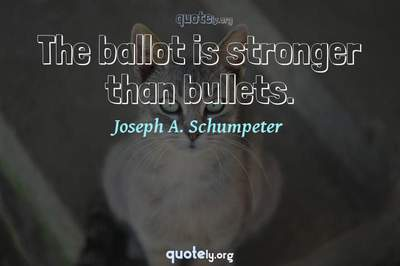 Photo Quote of The ballot is stronger than bullets.