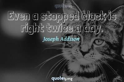 Photo Quote of Even a stopped clock is right twice a day.