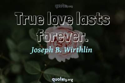Photo Quote of True love lasts forever.