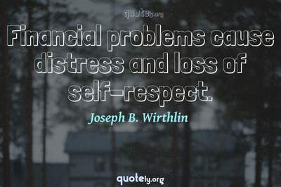 Photo Quote of Financial problems cause distress and loss of self-respect.
