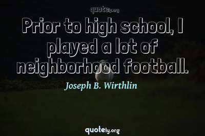 Photo Quote of Prior to high school, I played a lot of neighborhood football.
