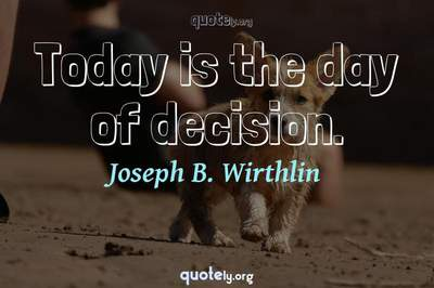 Photo Quote of Today is the day of decision.