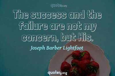 Photo Quote of The success and the failure are not my concern, but His.