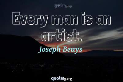Photo Quote of Every man is an artist.