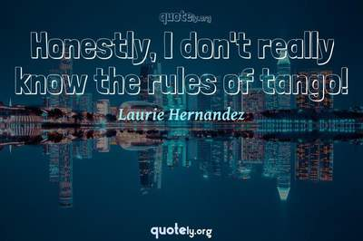 Photo Quote of Honestly, I don't really know the rules of tango!