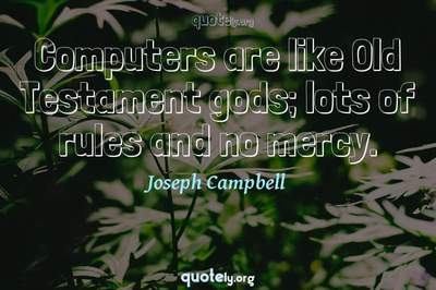 Photo Quote of Computers are like Old Testament gods; lots of rules and no mercy.