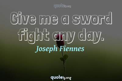 Photo Quote of Give me a sword fight any day.