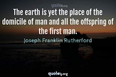 Photo Quote of The earth is yet the place of the domicile of man and all the offspring of the first man.