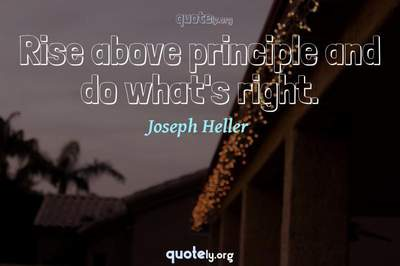 Photo Quote of Rise above principle and do what's right.