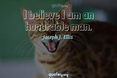 Photo Quote of I believe I am an honorable man.