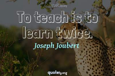 Photo Quote of To teach is to learn twice.
