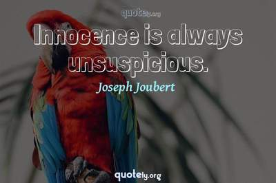 Photo Quote of Innocence is always unsuspicious.
