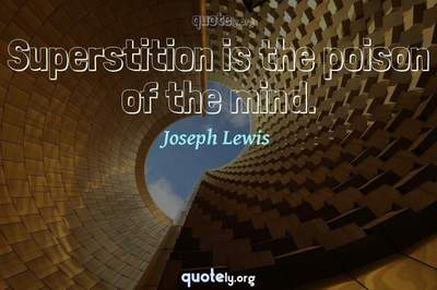 Photo Quote of Superstition is the poison of the mind.