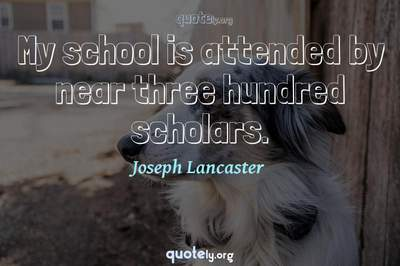 Photo Quote of My school is attended by near three hundred scholars.