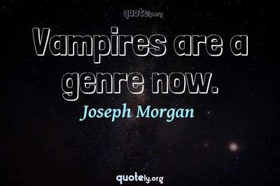 Photo Quote of Vampires are a genre now.