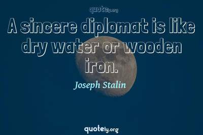 Photo Quote of A sincere diplomat is like dry water or wooden iron.