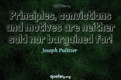 Photo Quote of Principles, convictions and motives are neither sold nor bargained for!