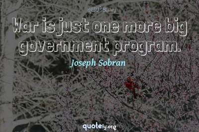 Photo Quote of War is just one more big government program.