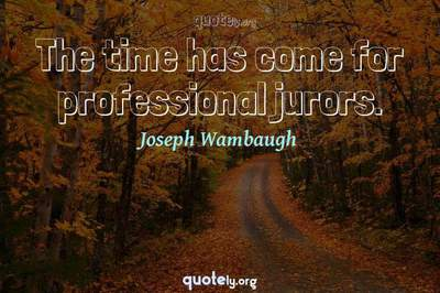 Photo Quote of The time has come for professional jurors.