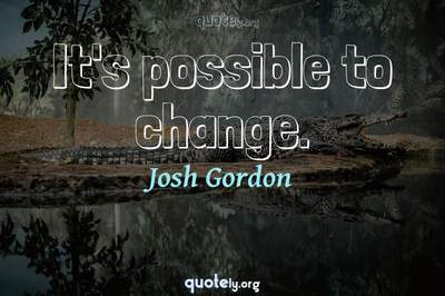 Photo Quote of It's possible to change.