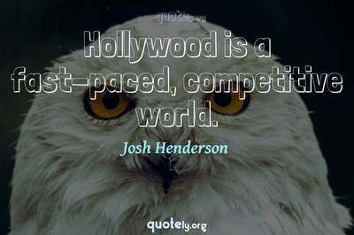 Photo Quote of Hollywood is a fast-paced, competitive world.
