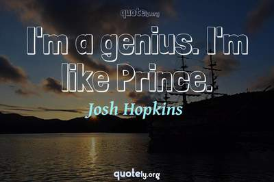 Photo Quote of I'm a genius. I'm like Prince.