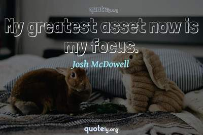 Photo Quote of My greatest asset now is my focus.