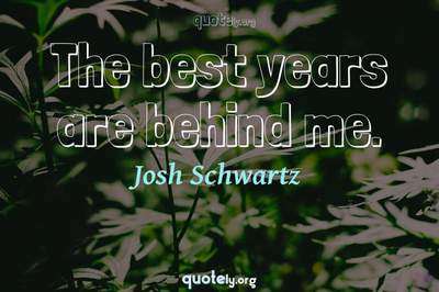 Photo Quote of The best years are behind me.