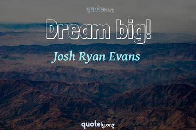 Photo Quote of Dream big!
