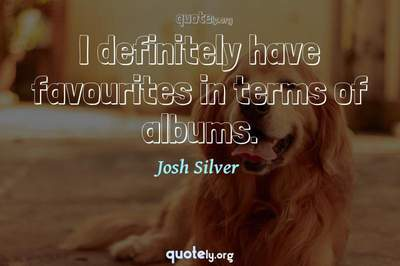 Photo Quote of I definitely have favourites in terms of albums.