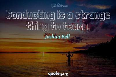 Photo Quote of Conducting is a strange thing to teach.
