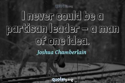 Photo Quote of I never could be a partisan leader - a man of one idea.