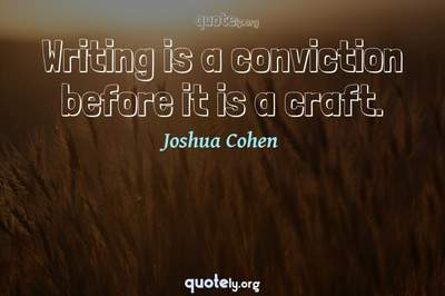 Photo Quote of Writing is a conviction before it is a craft.