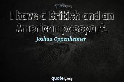 Photo Quote of I have a British and an American passport.